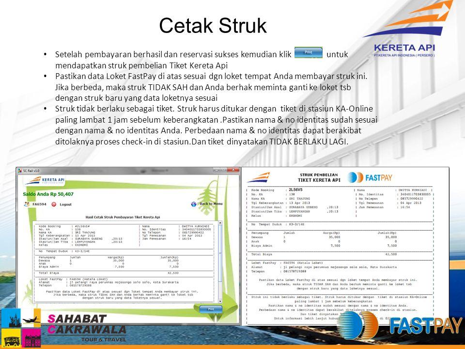 Cetak Struk Setelah pembayaran berhasil dan reservasi sukses kemudian klik untuk mendapatkan struk pembelian Tiket Kereta Api Pastikan data Loket Fast