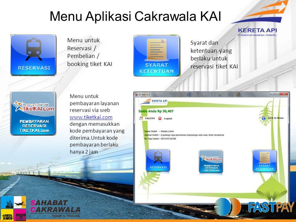 Menu Aplikasi Cakrawala KAI Menu untuk Reservasi / Pembelian / booking tiket KAI Menu untuk pembayaran layanan reservasi via web www.tiketkai.com deng