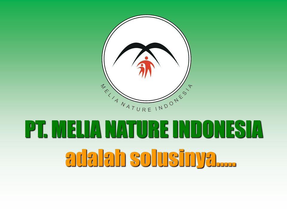 PT. MELIA NATURE INDONESIA adalah solusinya…..