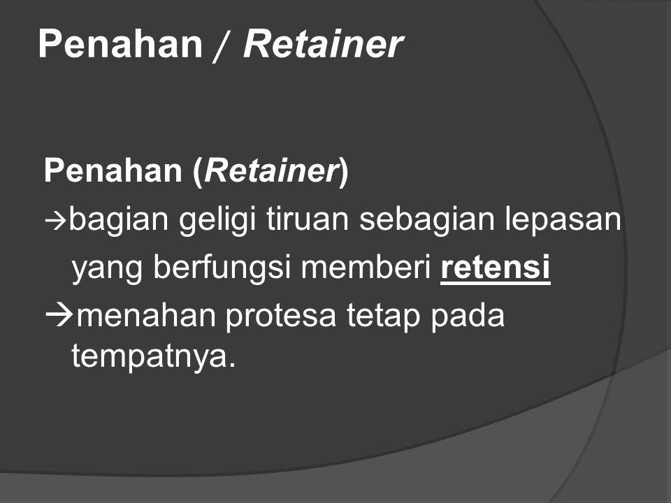 Penahan / Retainer Penahan (Retainer)  bagian geligi tiruan sebagian lepasan yang berfungsi memberi retensi  menahan protesa tetap pada tempatnya.