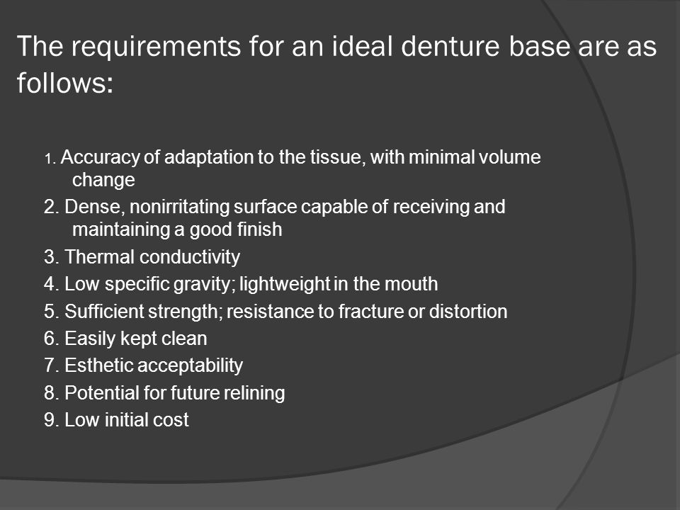 The requirements for an ideal denture base are as follows: 1.