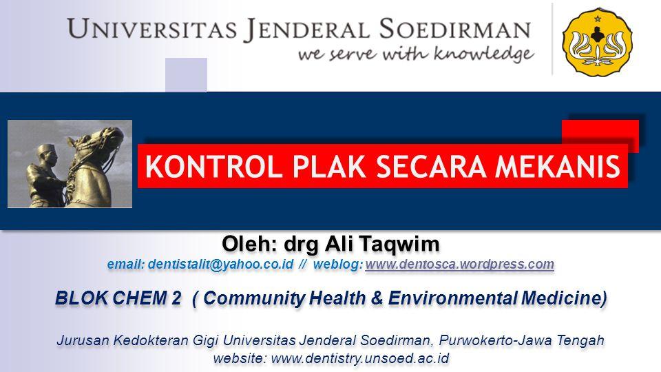 KONTROL PLAK SECARA MEKANIS Oleh: drg Ali Taqwim email: dentistalit@yahoo.co.id // weblog: www.dentosca.wordpress.comwww.dentosca.wordpress.com BLOK C