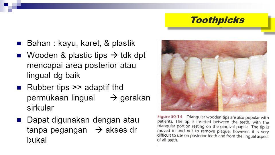 Toothpicks Bahan : kayu, karet, & plastik Wooden & plastic tips  tdk dpt mencapai area posterior atau lingual dg baik Rubber tips >> adaptif thd perm