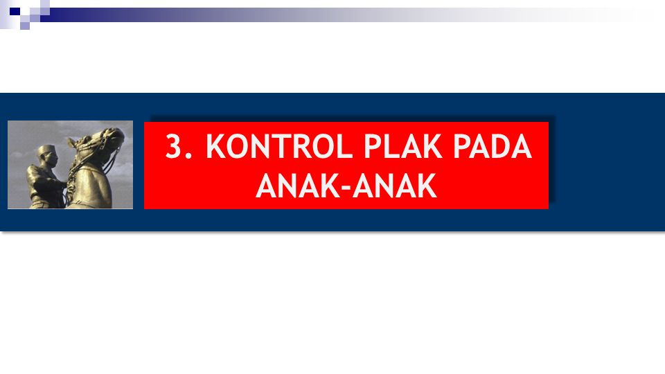 3. KONTROL PLAK PADA ANAK-ANAK