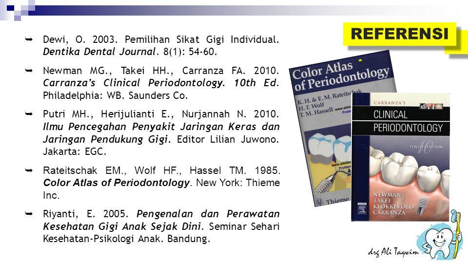 REFERENSI drg Ali Taqwim  Dewi, O. 2003. Pemilihan Sikat Gigi Individual. Dentika Dental Journal. 8(1): 54-60.  Newman MG., Takei HH., Carranza FA.