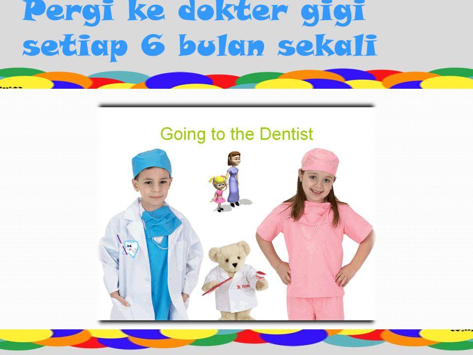 Pergi ke dokter gigi setiap 6 bulan sekali