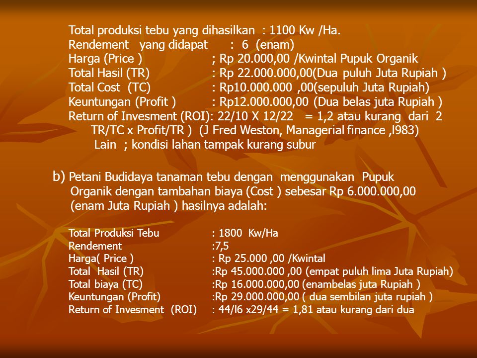 Total produksi tebu yang dihasilkan : 1100 Kw /Ha. Rendement yang didapat : 6 (enam) Harga (Price ) ; Rp 20.000,00 /Kwintal Pupuk Organik Total Hasil