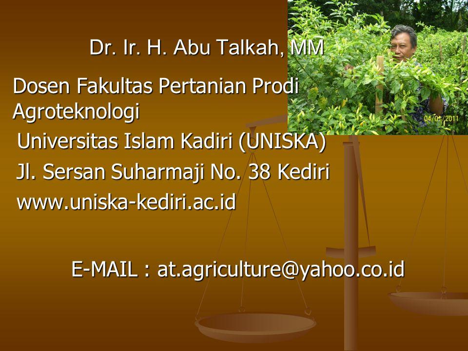 Dosen Fakultas Pertanian Prodi Agroteknologi Universitas Islam Kadiri (UNISKA) Dr. Ir. H. Abu Talkah, MM E-MAIL : at.agriculture@yahoo.co.id Jl. Sersa