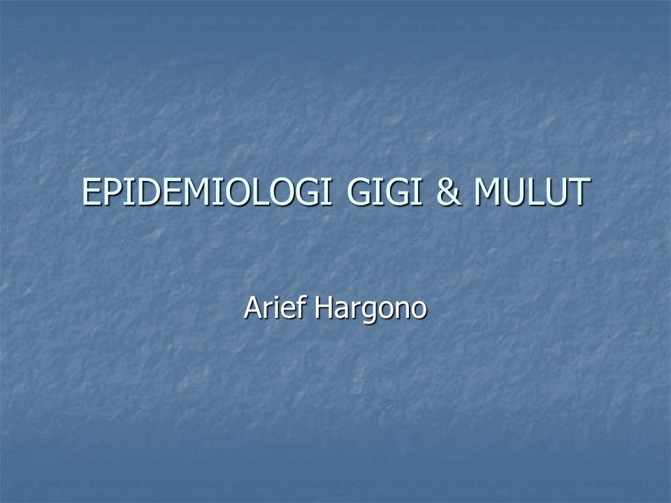 EPIDEMIOLOGI GIGI & MULUT Arief Hargono