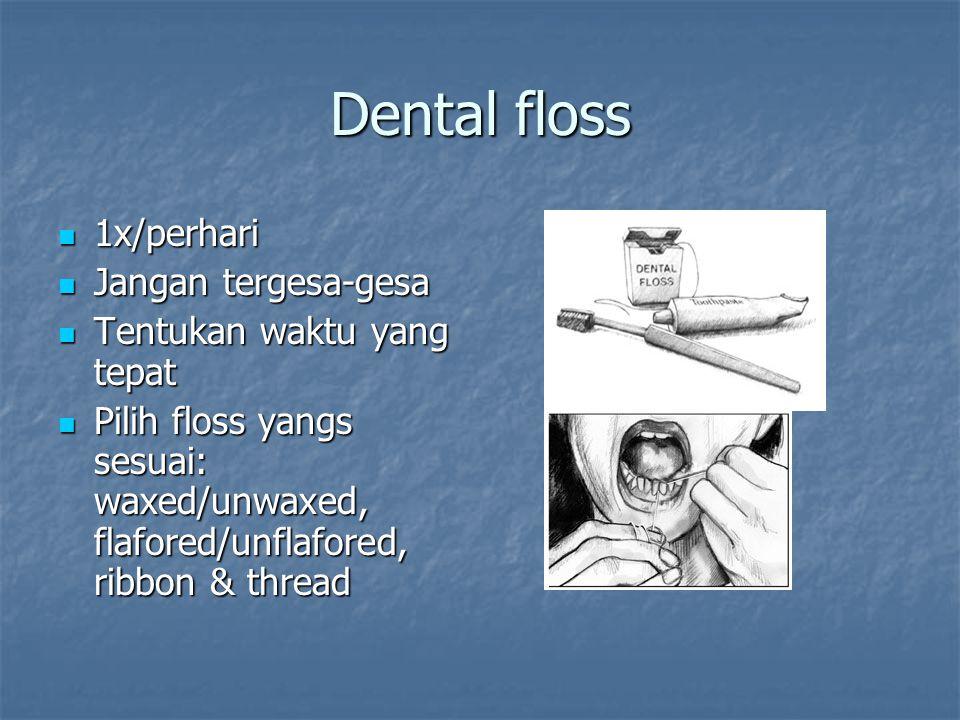 Dental floss 1x/perhari 1x/perhari Jangan tergesa-gesa Jangan tergesa-gesa Tentukan waktu yang tepat Tentukan waktu yang tepat Pilih floss yangs sesua