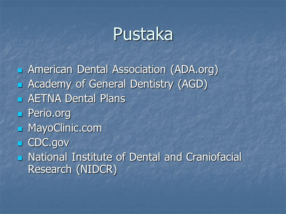 Pustaka American Dental Association (ADA.org) American Dental Association (ADA.org) Academy of General Dentistry (AGD) Academy of General Dentistry (A
