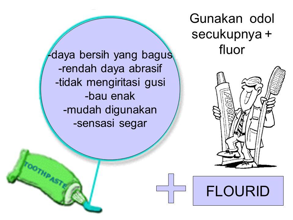 -daya bersih yang bagus -rendah daya abrasif -tidak mengiritasi gusi -bau enak -mudah digunakan -sensasi segar FLOURID Gunakan odol secukupnya + fluor