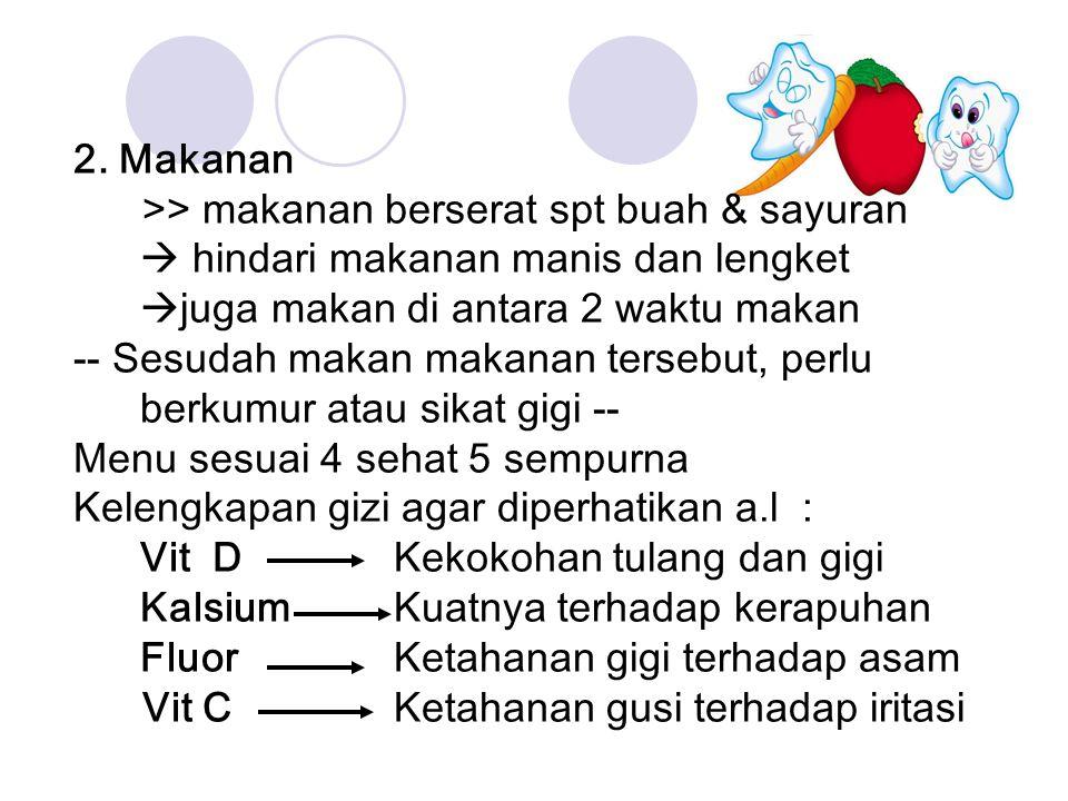 2. Makanan >> makanan berserat spt buah & sayuran  hindari makanan manis dan lengket  juga makan di antara 2 waktu makan -- Sesudah makan makanan te