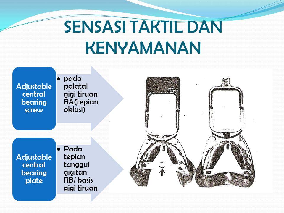 SENSASI TAKTIL DAN KENYAMANAN pada palatal gigi tiruan RA(tepian oklusi) Adjustable central bearing screw Pada tepian tanggul gigitan RB/ basis gigi t