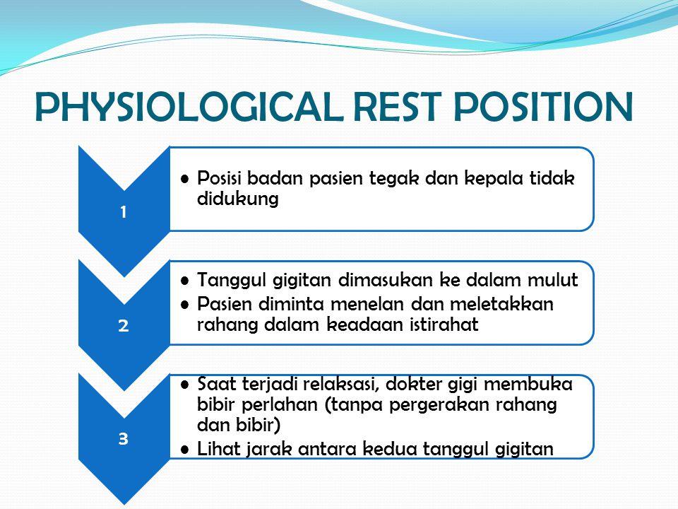 PHYSIOLOGICAL REST POSITION 1 Posisi badan pasien tegak dan kepala tidak didukung 2 Tanggul gigitan dimasukan ke dalam mulut Pasien diminta menelan da