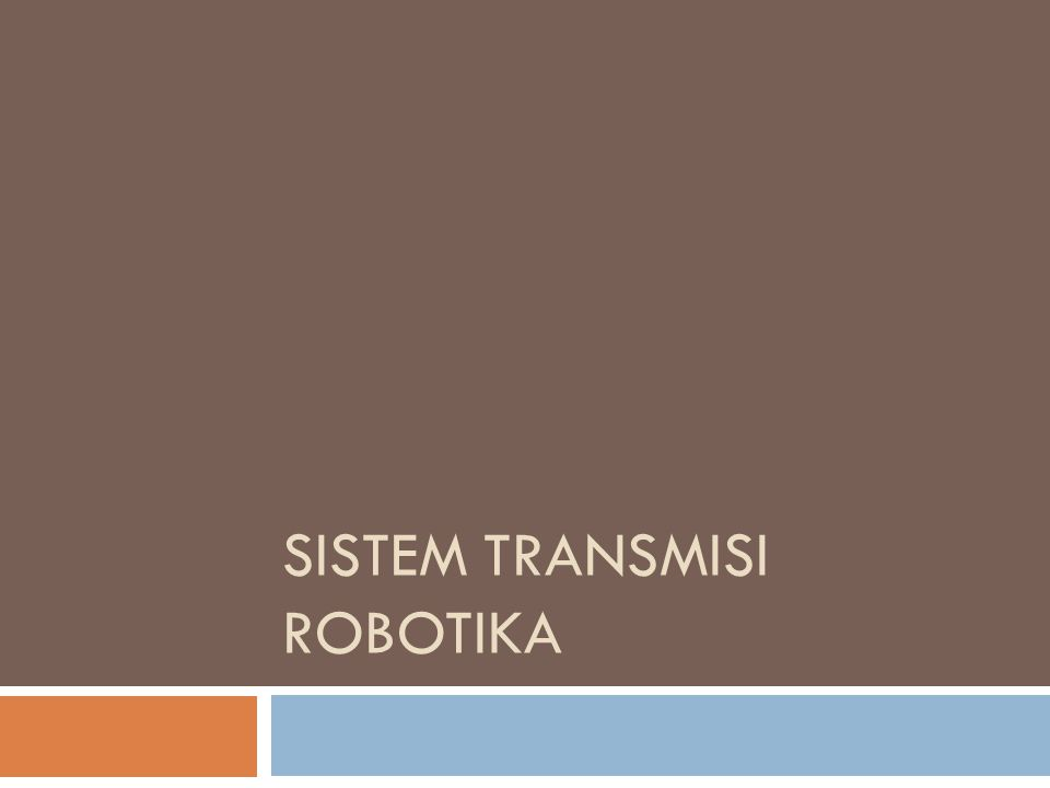 SISTEM TRANSMISI ROBOTIKA