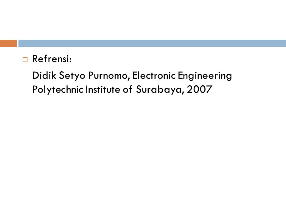  Refrensi: Didik Setyo Purnomo, Electronic Engineering Polytechnic Institute of Surabaya, 2007