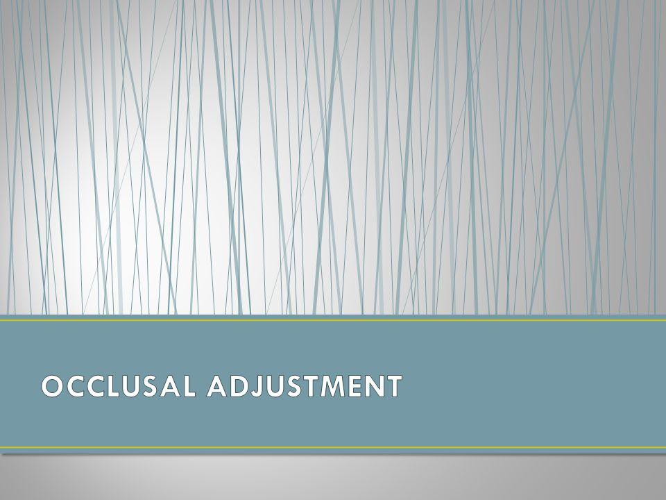 Occlusal adjustment merupakan suatu usaha untuk mencapai pembagian tekanan oklusal secara merata Tujuan 1.Untuk mencapai hasil perawatan orthodontik dengan hubungan oklusal yang harmonis dari sudut fungsional 2.Mencegah terjadinya relaps 3.Mencegah prematur kontak Gigi tidak stabil Traumatik oklusi Kerusakan jaringan periodontal Gangguan sendi temporomandibular