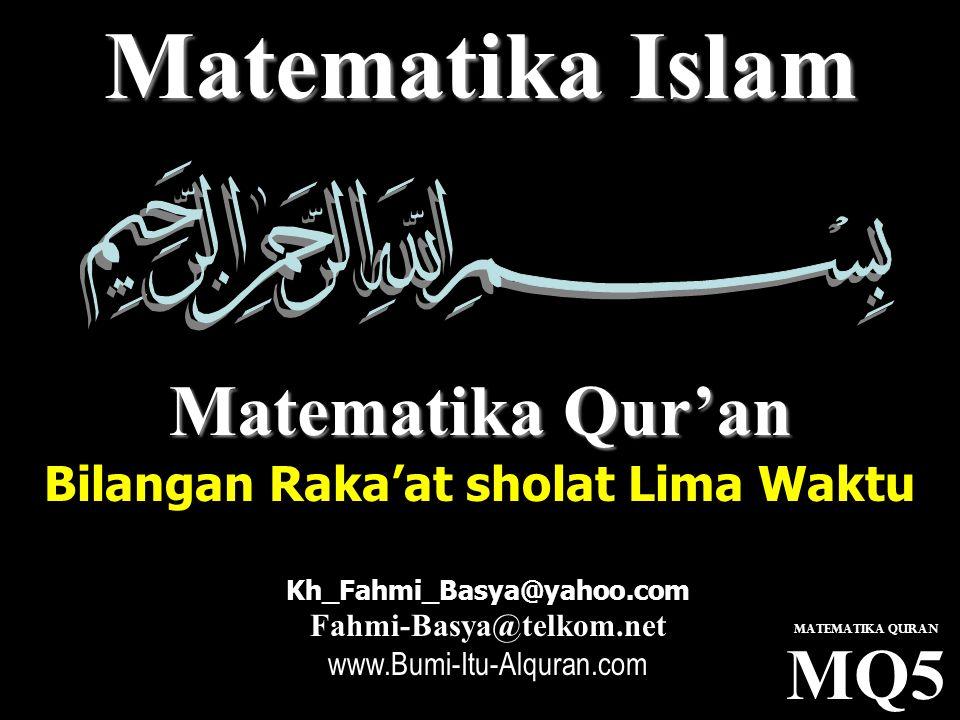 Matematika Islam Matematika Qur'an Bilangan Raka'at sholat Lima Waktu Kh_Fahmi_Basya@yahoo.com Fahmi-Basya@telkom.net www.Bumi-Itu-Alquran.com MQ5 Mat