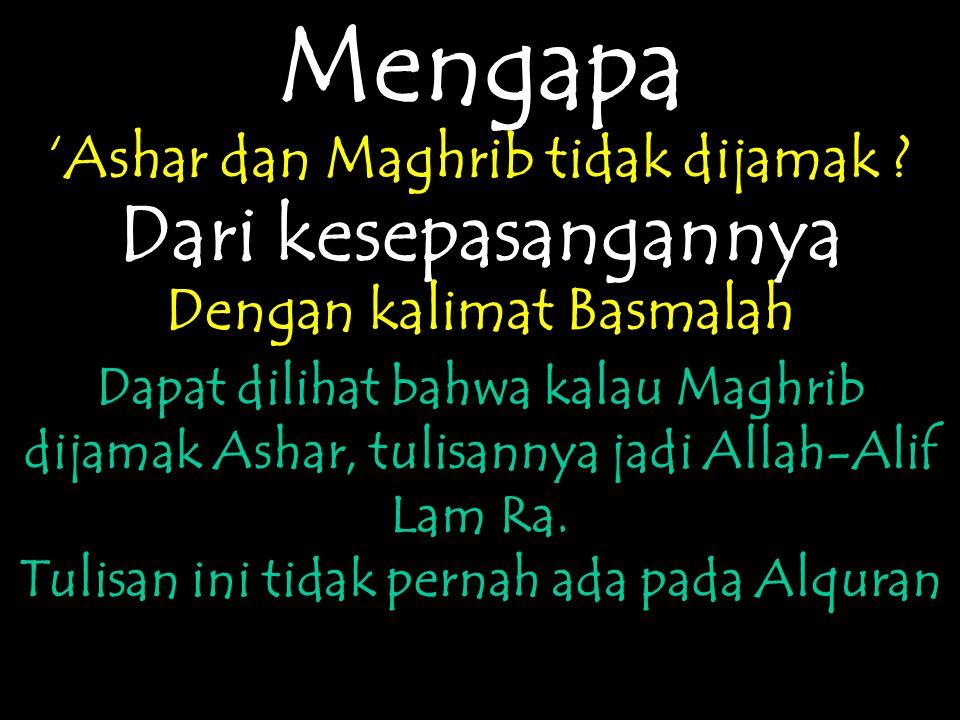Mengapa 'Ashar dan Maghrib tidak dijamak ? Dari kesepasangannya Dengan kalimat Basmalah Dapat dilihat bahwa kalau Maghrib dijamak Ashar, tulisannya ja