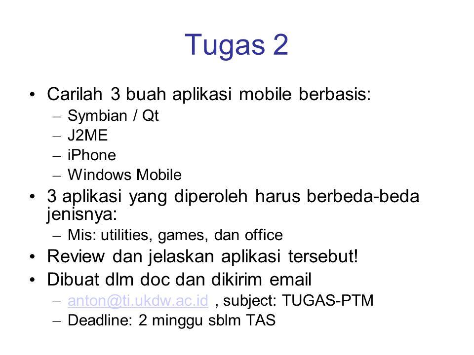 Tugas 2 Carilah 3 buah aplikasi mobile berbasis: – Symbian / Qt – J2ME – iPhone – Windows Mobile 3 aplikasi yang diperoleh harus berbeda-beda jenisnya