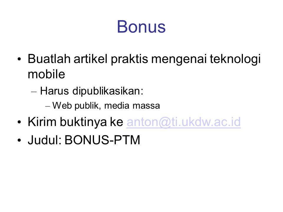Bonus Buatlah artikel praktis mengenai teknologi mobile – Harus dipublikasikan: – Web publik, media massa Kirim buktinya ke anton@ti.ukdw.ac.idanton@t