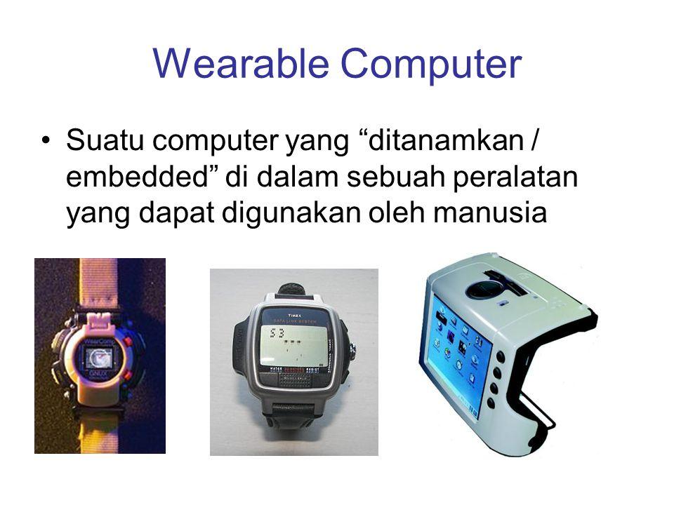 """Wearable Computer Suatu computer yang """"ditanamkan / embedded"""" di dalam sebuah peralatan yang dapat digunakan oleh manusia"""