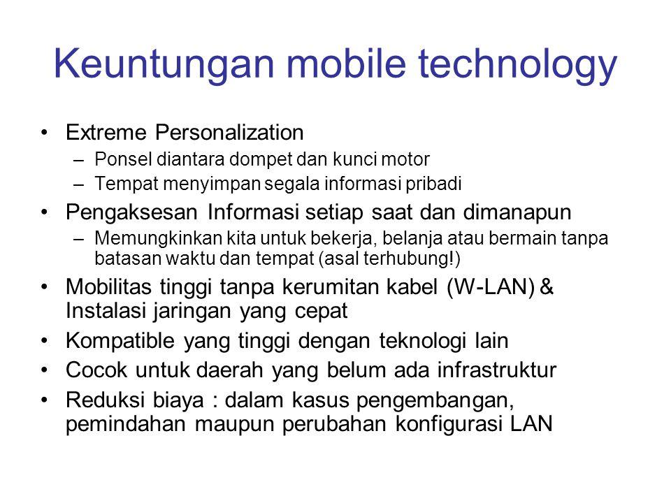 Keuntungan mobile technology Extreme Personalization –Ponsel diantara dompet dan kunci motor –Tempat menyimpan segala informasi pribadi Pengaksesan In