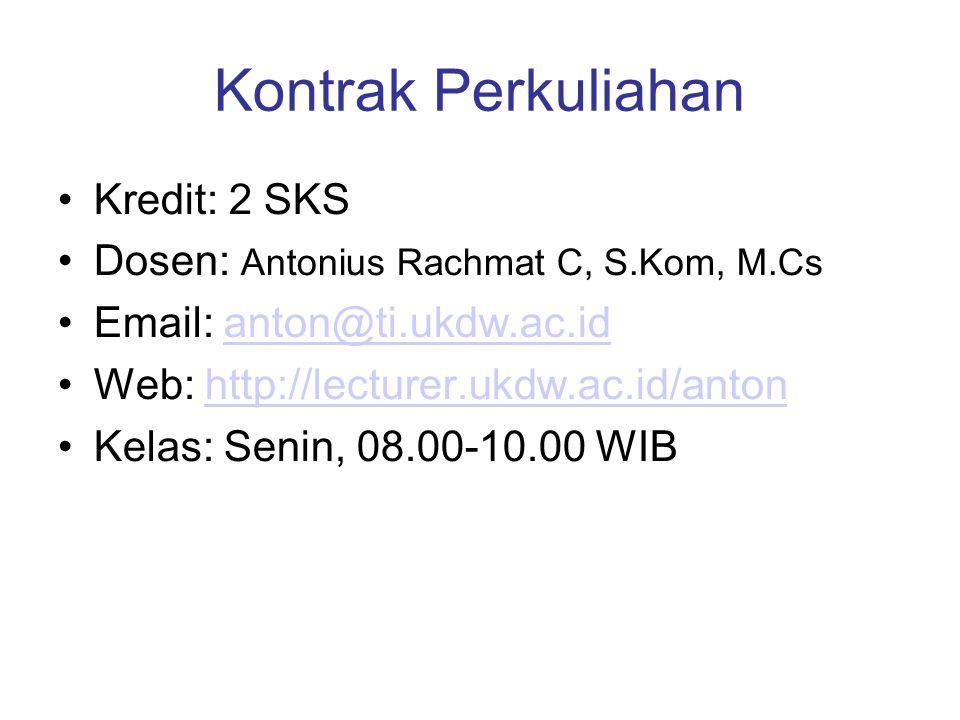Kontrak Perkuliahan Kredit: 2 SKS Dosen: Antonius Rachmat C, S.Kom, M.Cs Email: anton@ti.ukdw.ac.idanton@ti.ukdw.ac.id Web: http://lecturer.ukdw.ac.id