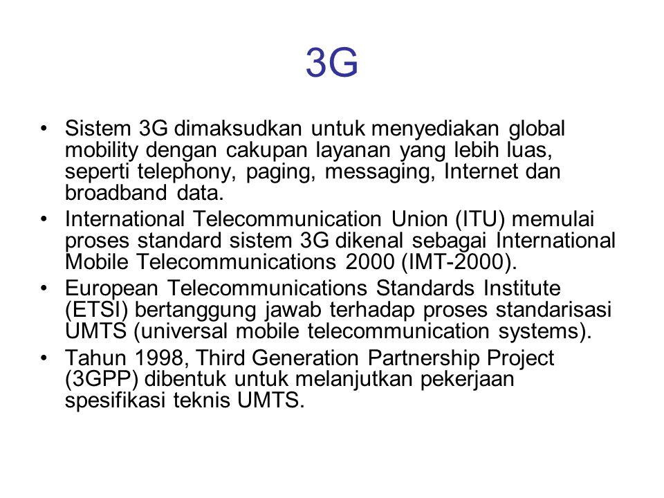 3G Sistem 3G dimaksudkan untuk menyediakan global mobility dengan cakupan layanan yang lebih luas, seperti telephony, paging, messaging, Internet dan