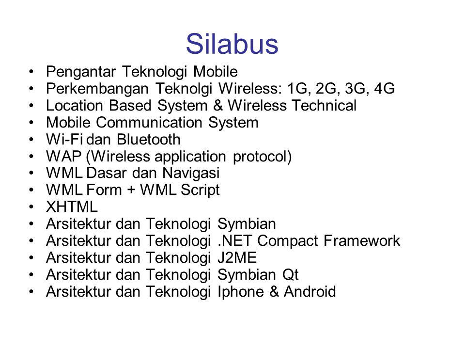 Silabus Pengantar Teknologi Mobile Perkembangan Teknolgi Wireless: 1G, 2G, 3G, 4G Location Based System & Wireless Technical Mobile Communication Syst