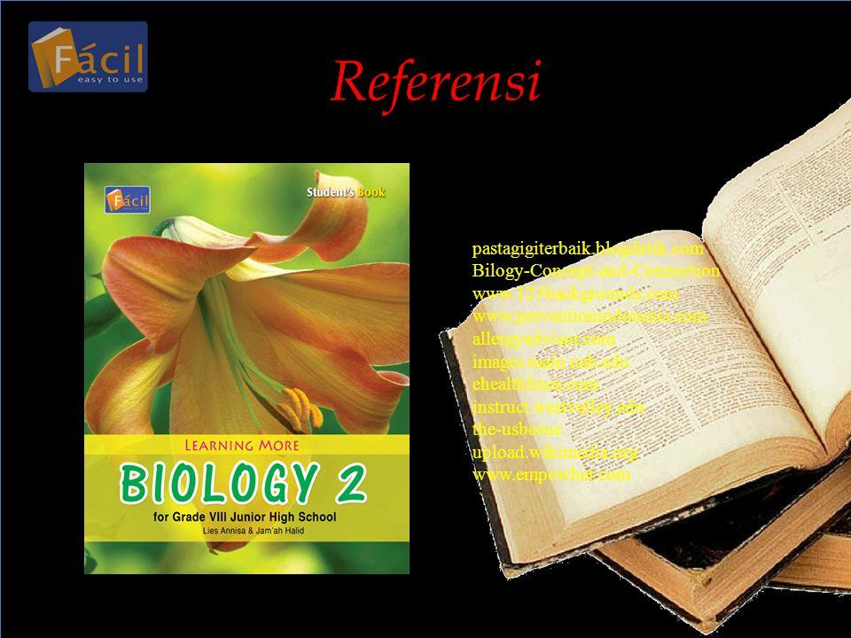 Referensi pastagigiterbaik.blogdetik.com Bilogy-Concept-and-Connection www.123backgrounds.com www.preventionindonesia.com allergyadvisor.com images.ma