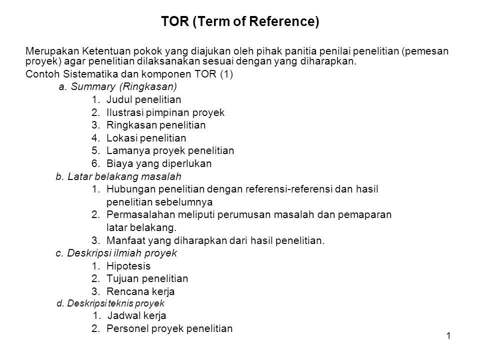 1 TOR (Term of Reference) Merupakan Ketentuan pokok yang diajukan oleh pihak panitia penilai penelitian (pemesan proyek) agar penelitian dilaksanakan sesuai dengan yang diharapkan.