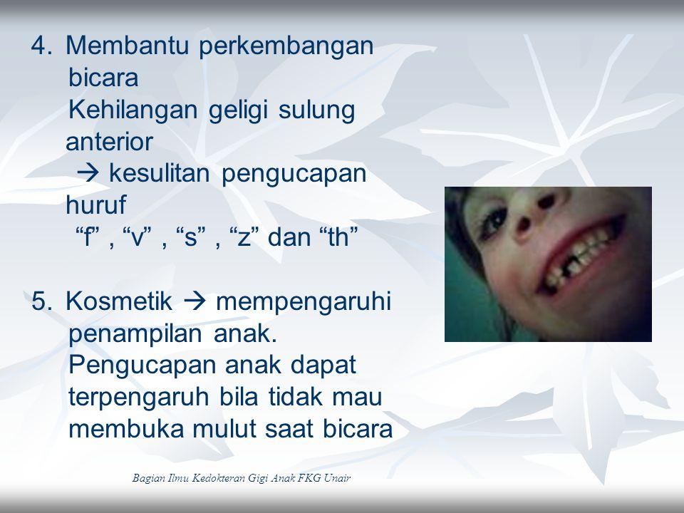 """4.Membantu perkembangan bicara Kehilangan geligi sulung anterior  kesulitan pengucapan huruf """"f"""", """"v"""", """"s"""", """"z"""" dan """"th"""" 5.Kosmetik  mempengaruhi pe"""
