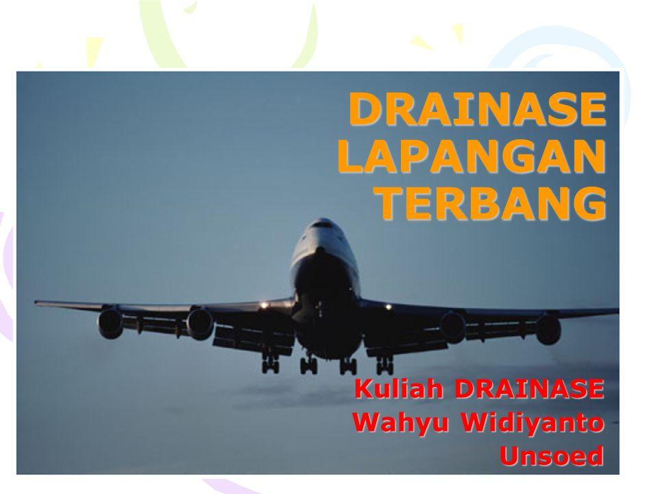 DRAINASE LAPANGAN TERBANG Kuliah DRAINASE Wahyu Widiyanto Unsoed