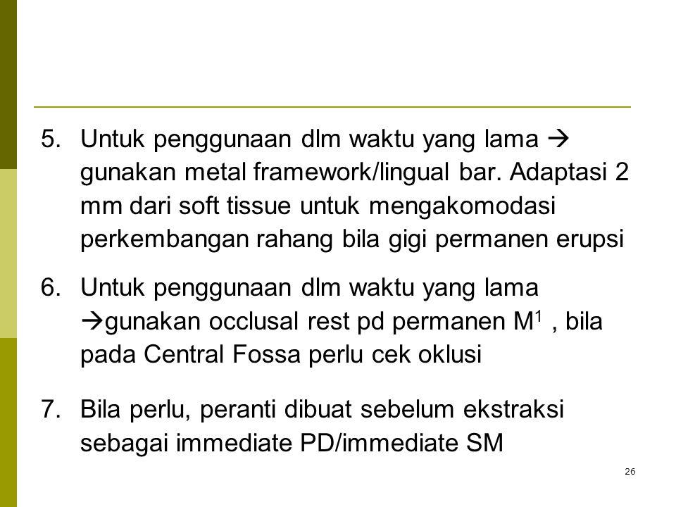 26 5.Untuk penggunaan dlm waktu yang lama  gunakan metal framework/lingual bar.