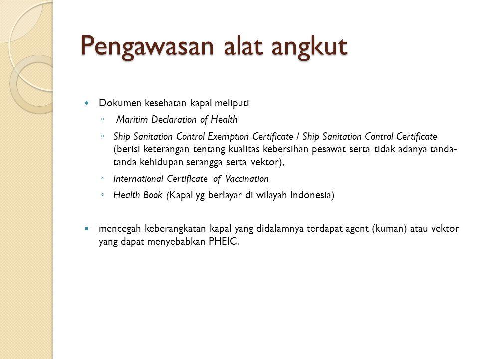 Pengawasan alat angkut Dokumen kesehatan kapal meliputi ◦ Maritim Declaration of Health ◦ Ship Sanitation Control Exemption Certificate / Ship Sanitat
