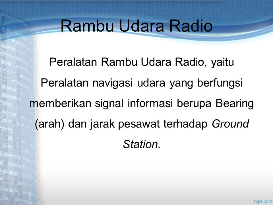 Peralatan Rambu Udara Radio, yaitu Peralatan navigasi udara yang berfungsi memberikan signal informasi berupa Bearing (arah) dan jarak pesawat terhadap Ground Station.
