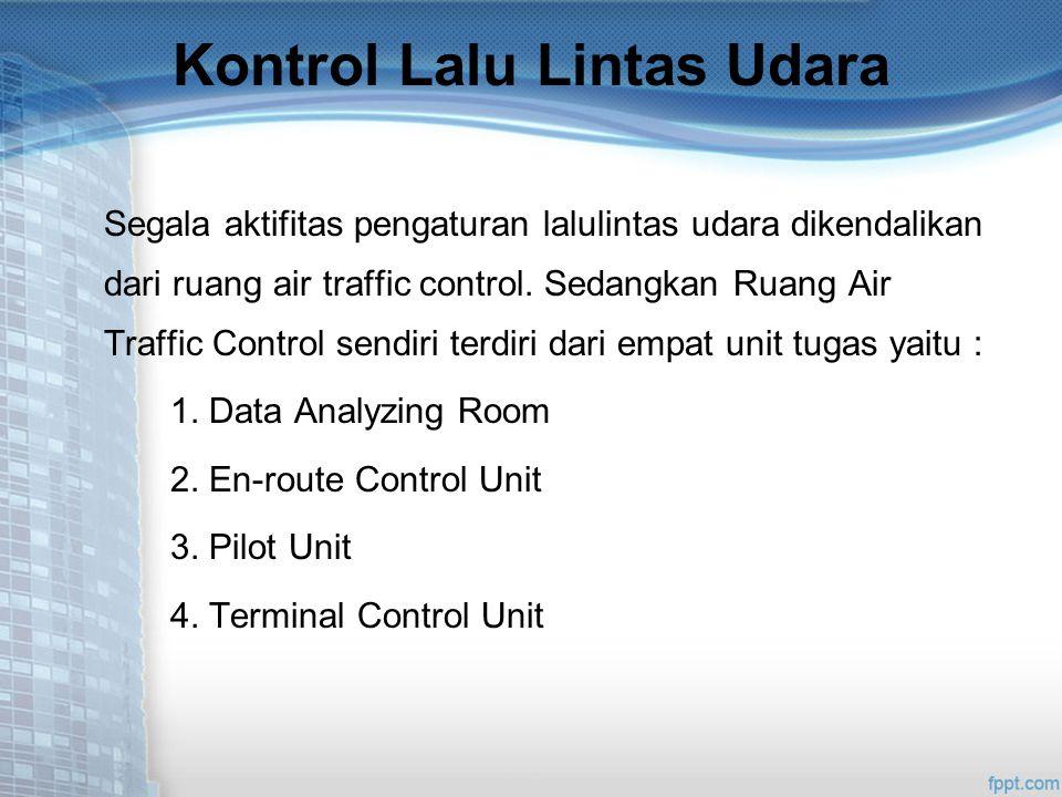 Kontrol Lalu Lintas Udara Segala aktifitas pengaturan lalulintas udara dikendalikan dari ruang air traffic control.