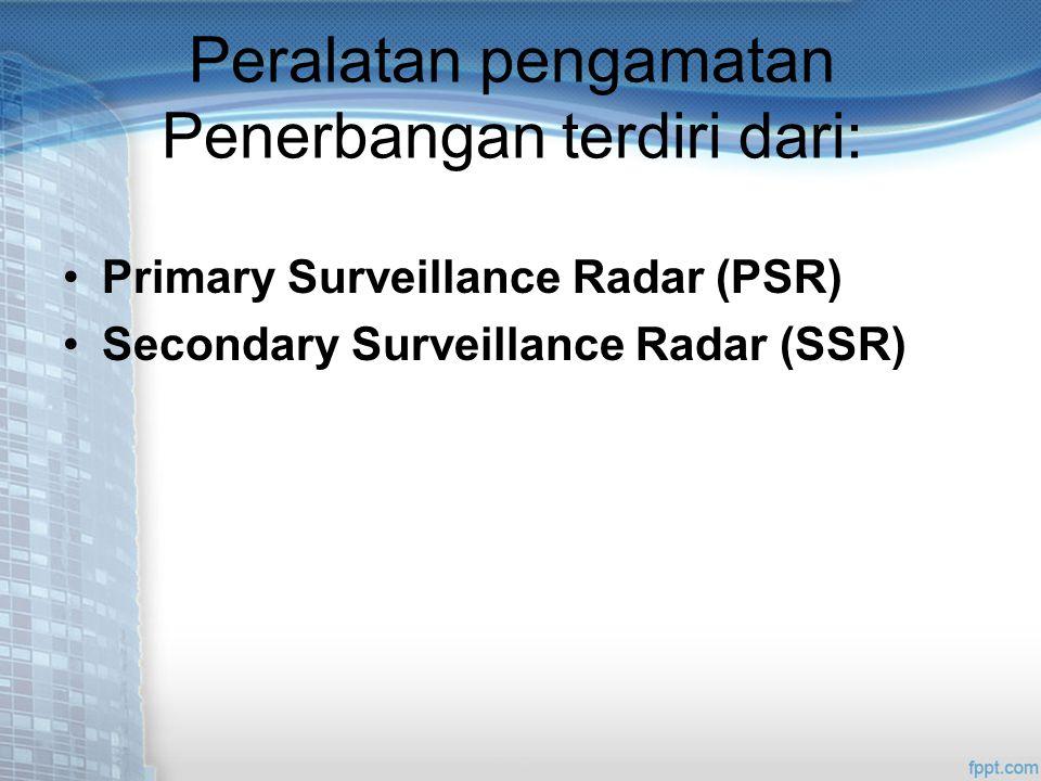 Peralatan pengamatan Penerbangan terdiri dari: Primary Surveillance Radar (PSR) Secondary Surveillance Radar (SSR)