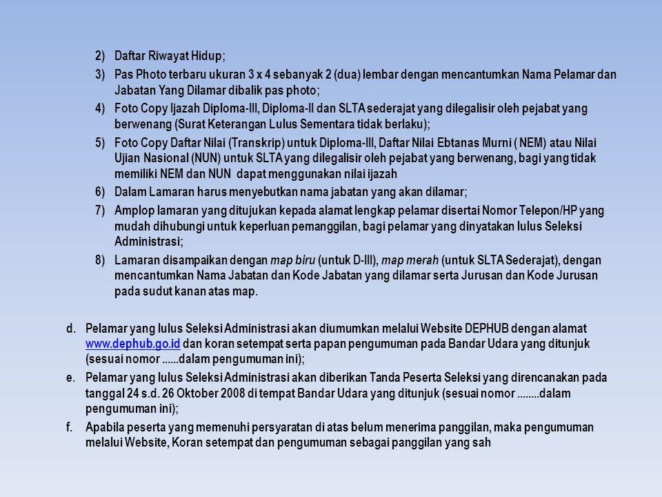 2)Daftar Riwayat Hidup; 3)Pas Photo terbaru ukuran 3 x 4 sebanyak 2 (dua) lembar dengan mencantumkan Nama Pelamar dan Jabatan Yang Dilamar dibalik pas