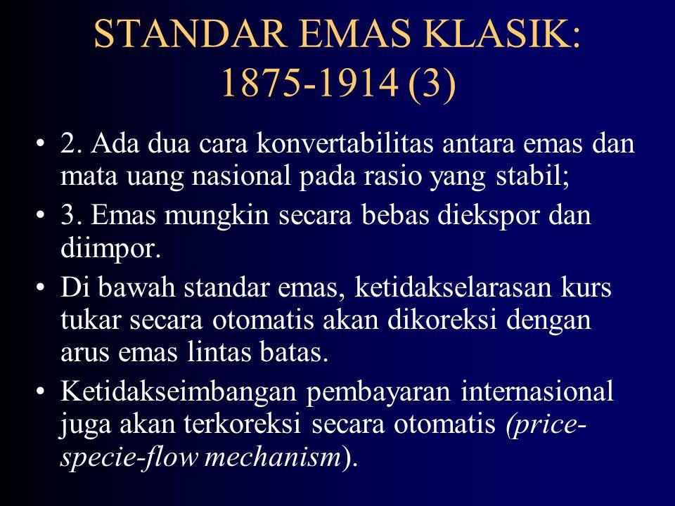 STANDAR EMAS KLASIK: 1875-1914 (2) Jerman: mengganti dengan standar emas pada 1875, dan menghentikan pembuatan uang perak.