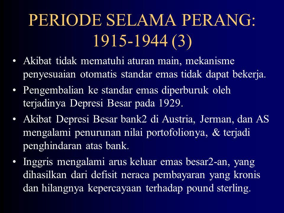 PERIODE SELAMA PERANG: 1915-1944 (2) AS berusaha mengembalikan standar emas pada 1919.