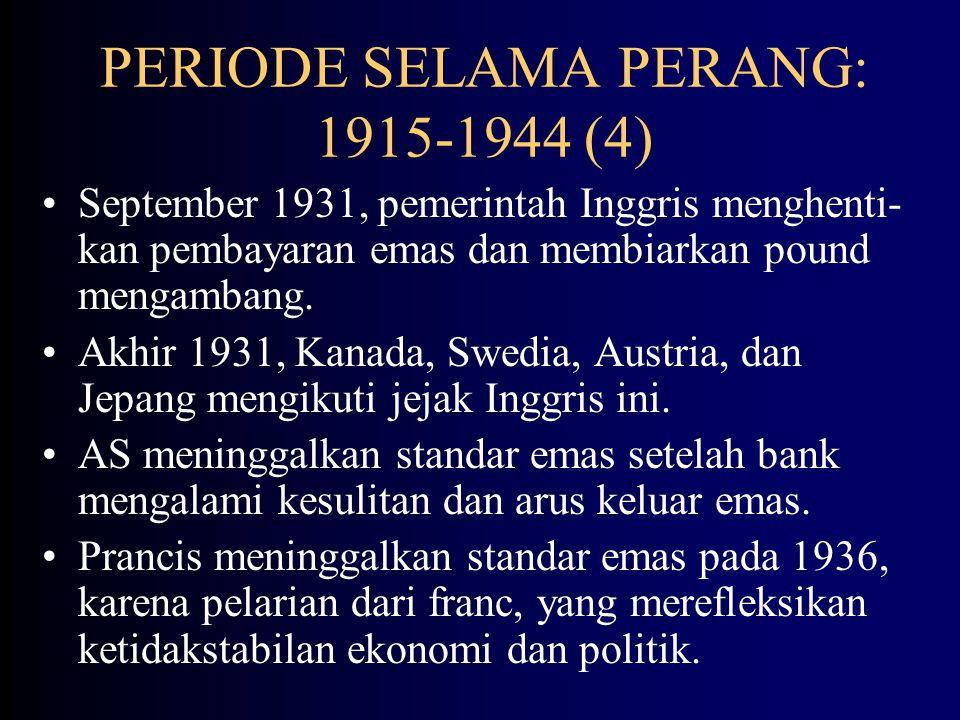 PERIODE SELAMA PERANG: 1915-1944 (3) Akibat tidak mematuhi aturan main, mekanisme penyesuaian otomatis standar emas tidak dapat bekerja.
