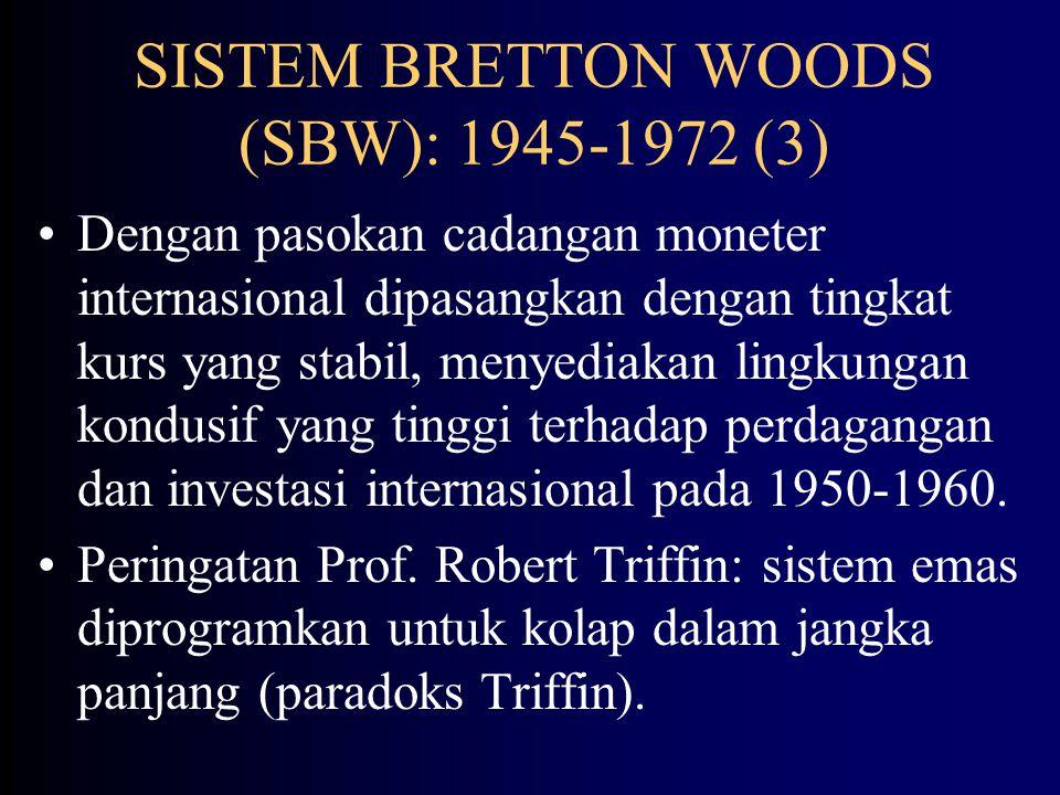SISTEM BRETTON WOODS (SBW): 1945-1972 (2) Desain sistem tukar emas: setiap negara menentukan nilai pari mata uangnya pada US$, dan US$ menambatkan pada emas ($35/ons).