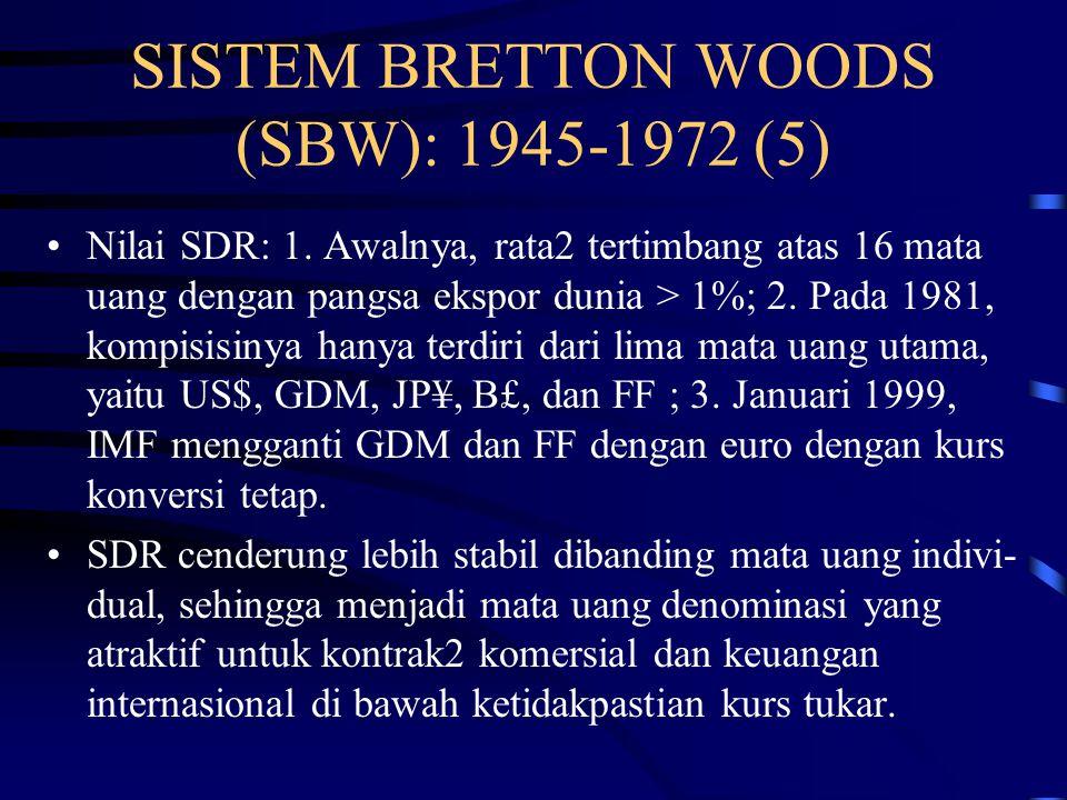 SISTEM BRETTON WOODS (SBW): 1945-1972 (4) Usaha mengatasi kolapnya sistem tukar dollar berdasarkan emas dipusatkan pada: 1.