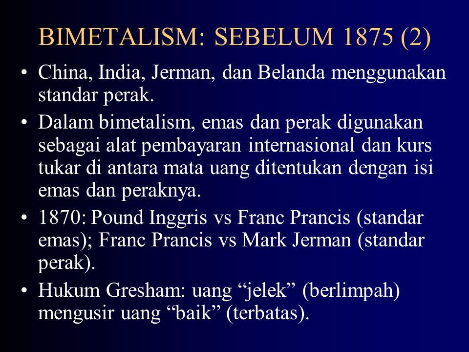 BIMETALISM: SEBELUM 1875 (1) Bimetalism: penggunaan standar ganda dalam pembuatan uang logam bebas yang meliputi emas dan perak.