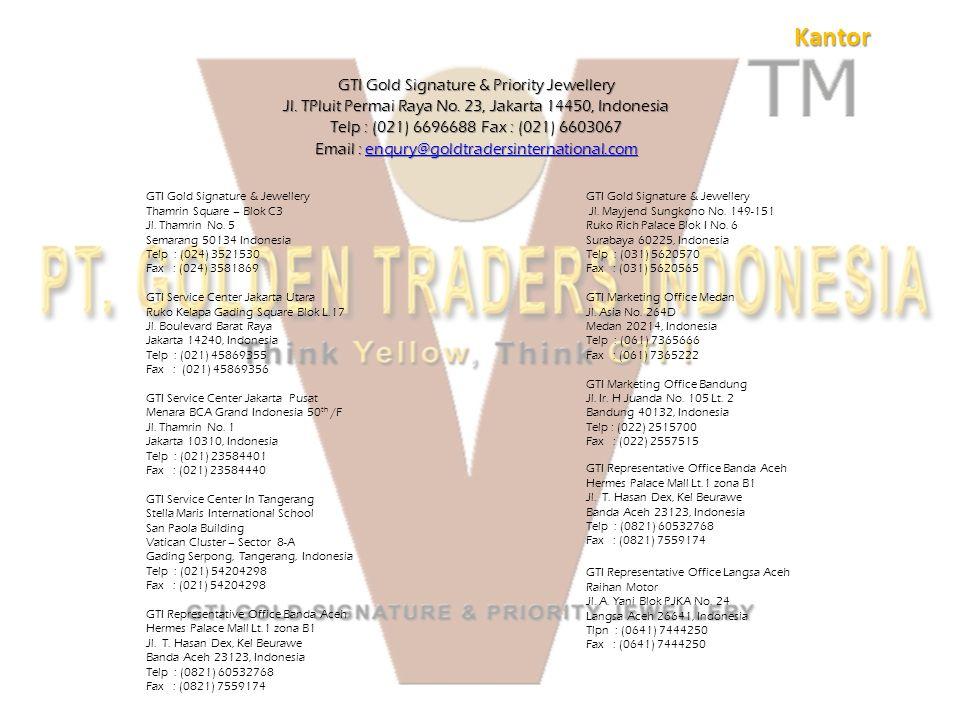 Kantor GTI Gold Signature & Priority Jewellery Jl. TPluit Permai Raya No. 23, Jakarta 14450, Indonesia Telp : (021) 6696688 Fax : (021) 6603067 Email