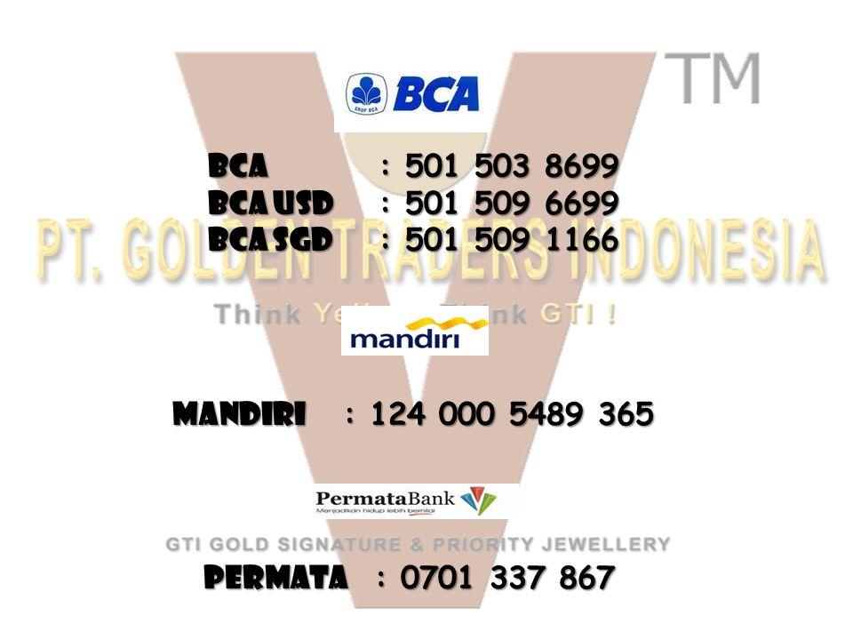 BCA : 501 503 8699 BCA USD : 501 509 6699 BCA SGD : 501 509 1166 MANDIRI : 124 000 5489 365 PERMATA : 0701 337 867