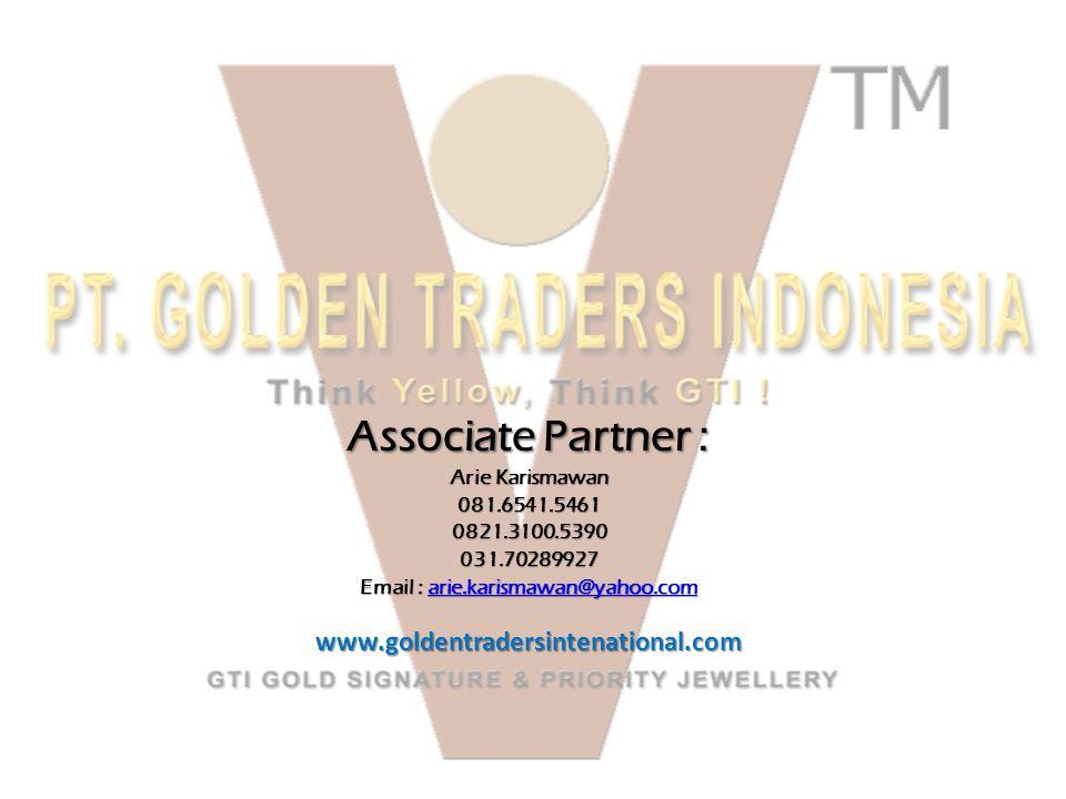 Associate Partner : Arie Karismawan 081.6541.54610821.3100.5390031.70289927 Email : arie.karismawan@yahoo.com arie.karismawan@yahoo.com www.goldentradersintenational.com
